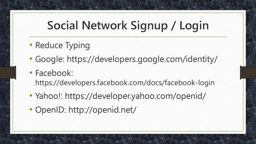 Social Network Signup / Login • Reduce Typing •...
