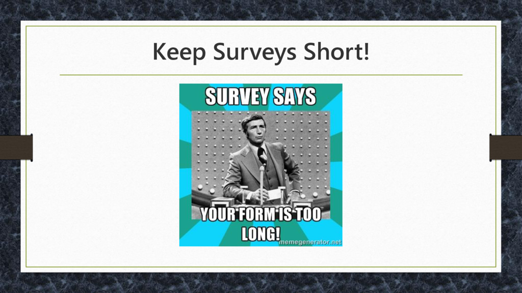 Keep Surveys Short!
