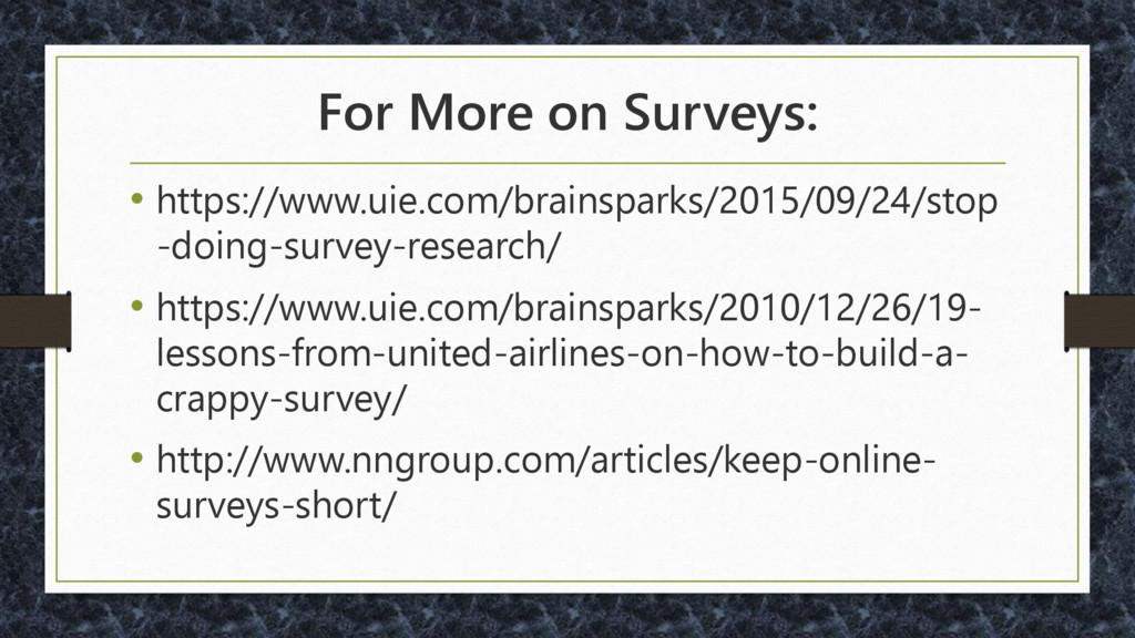 For More on Surveys: • https://www.uie.com/brai...