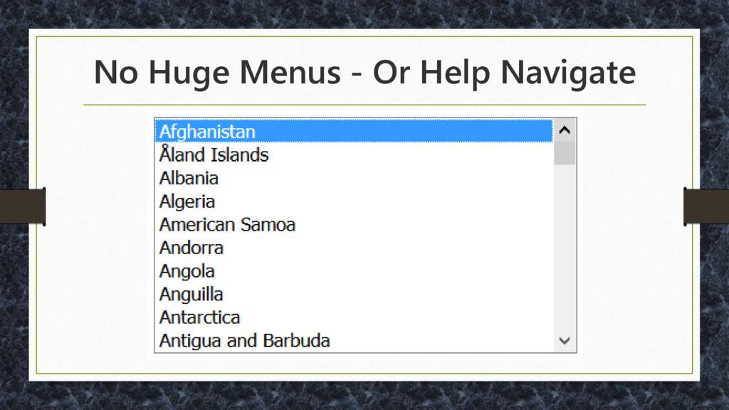 No Huge Menus - Or Help Navigate