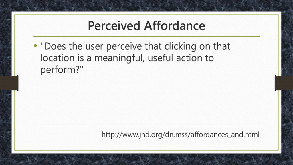 "Perceived Affordance • ""Does the user perceive ..."