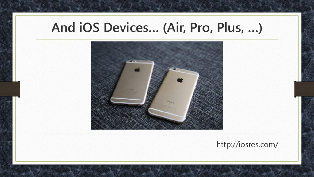 And iOS Devices… (Air, Pro, Plus, …) http://ios...