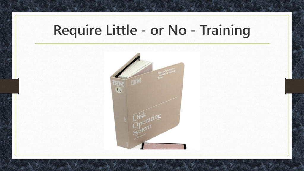 Require Little - or No - Training