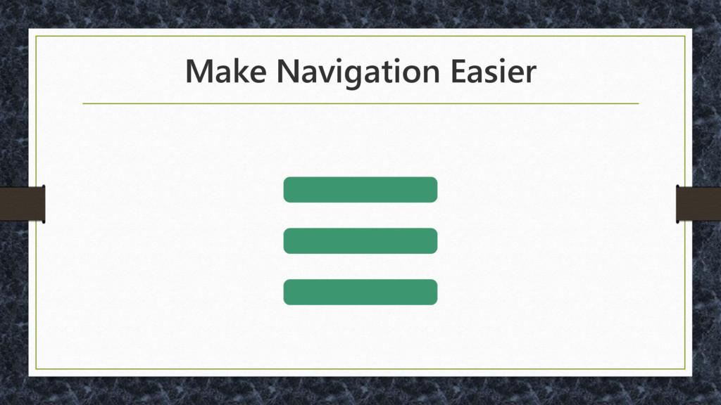 Make Navigation Easier