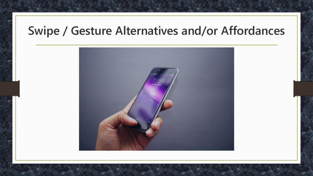 Swipe / Gesture Alternatives and/or Affordances
