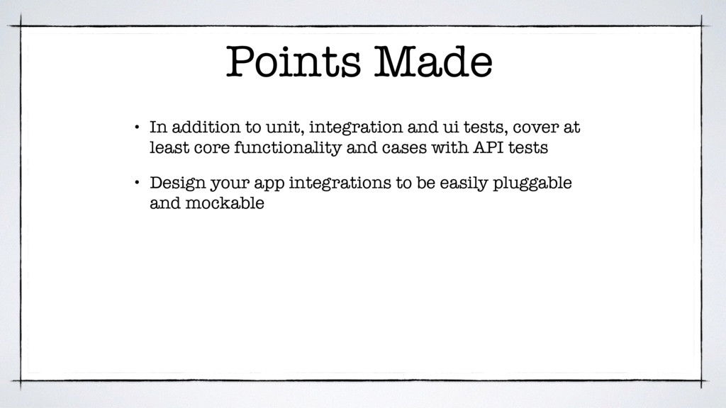 Points Made • In addition to unit, integration ...