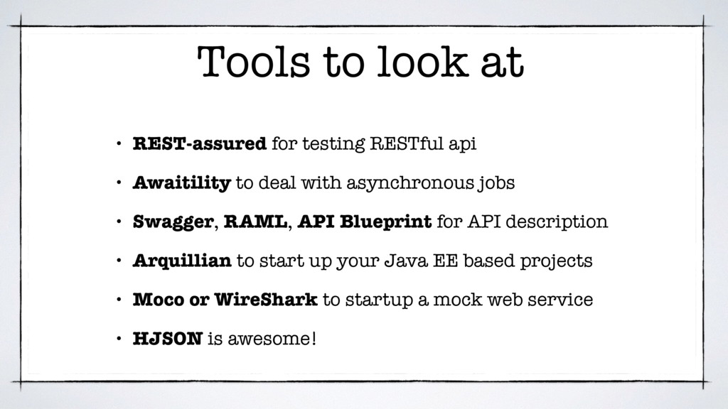 Tools to look at • REST-assured for testing RES...