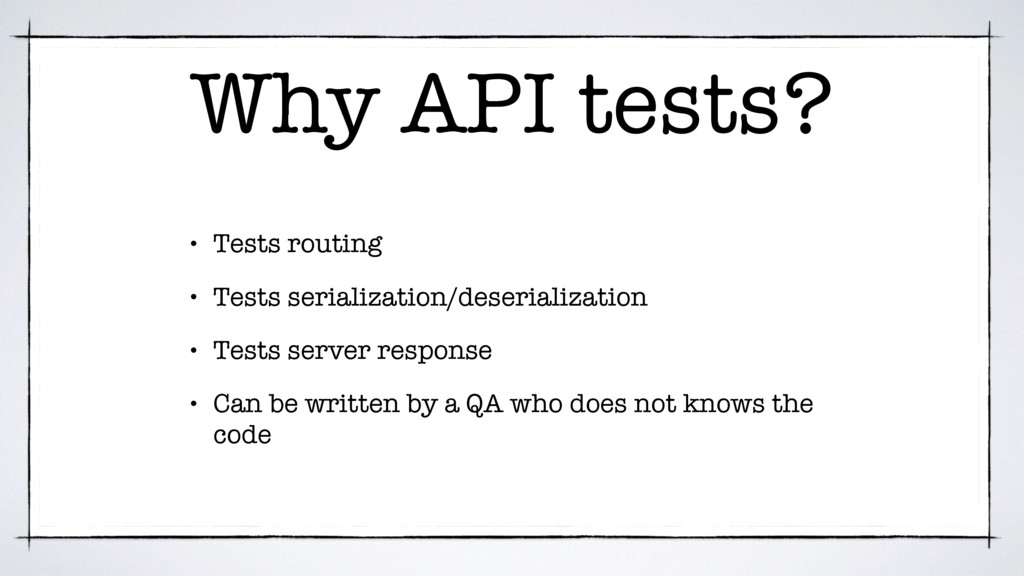 Why API tests? • Tests routing • Tests serializ...