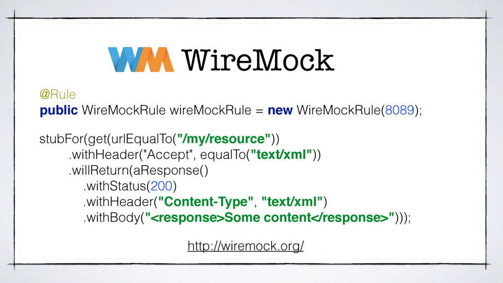 WireMock http://wiremock.org/ @Rule public Wire...