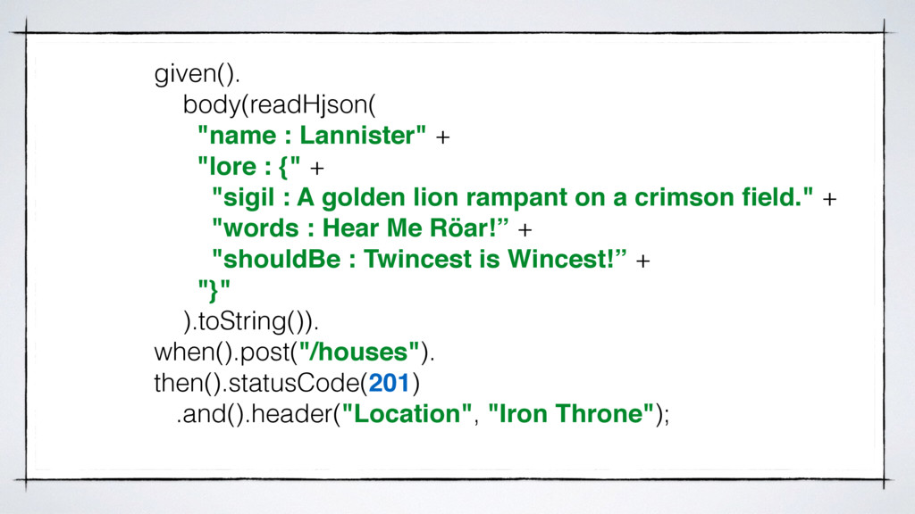 "given(). body(readHjson( ""name : Lannister"" + ""..."