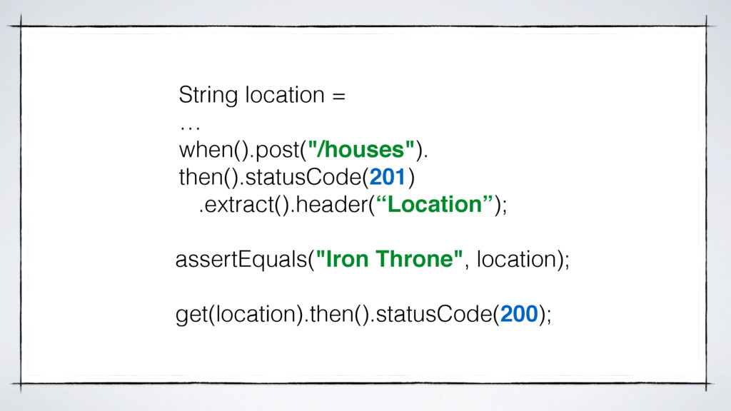 "String location = … when().post(""/houses""). the..."
