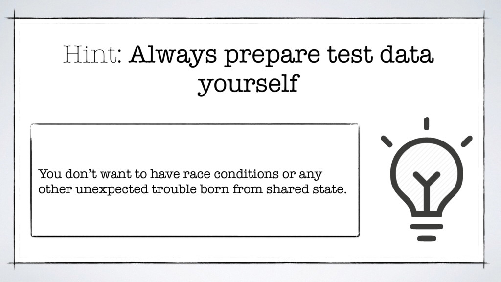 Hint: Always prepare test data yourself You don...