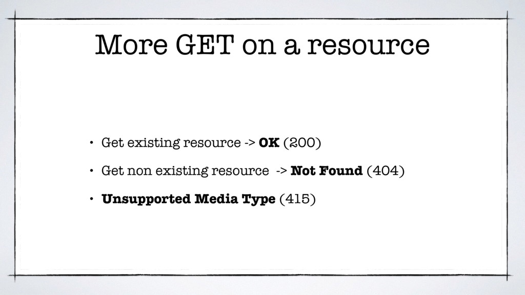 More GET on a resource • Get existing resource ...