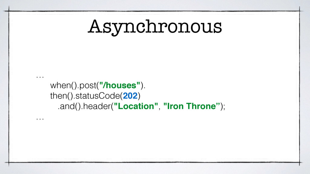 "Asynchronous … when().post(""/houses""). then().s..."