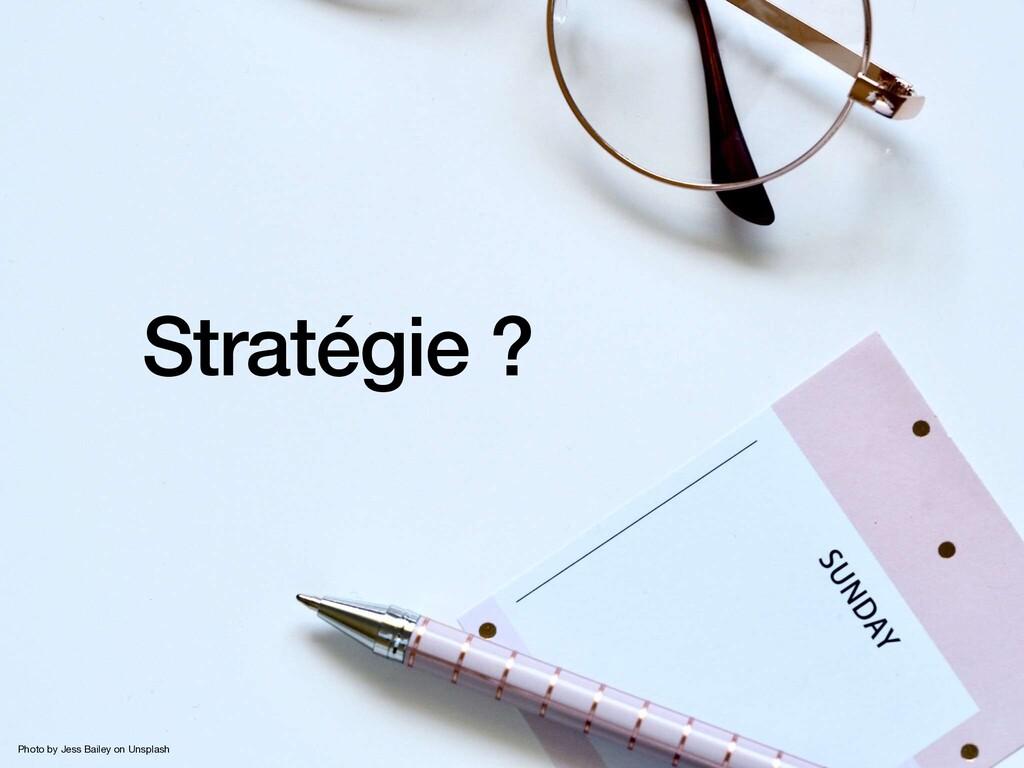 Stratégie ? Photo by Jess Bailey on Unsplash