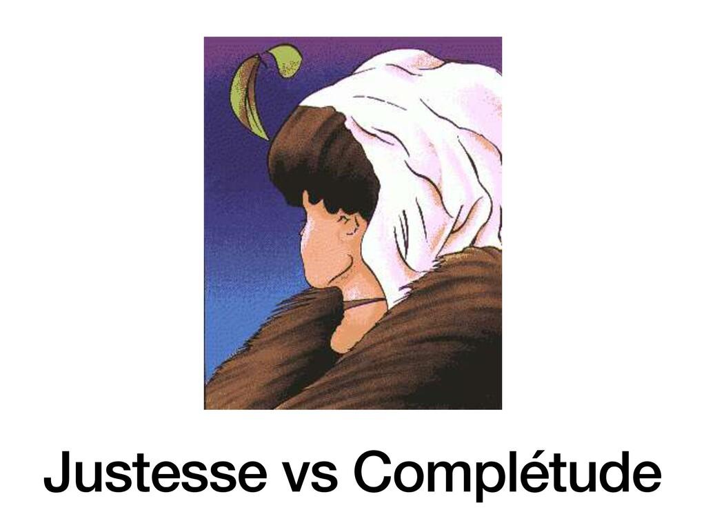 Justesse vs Complétude