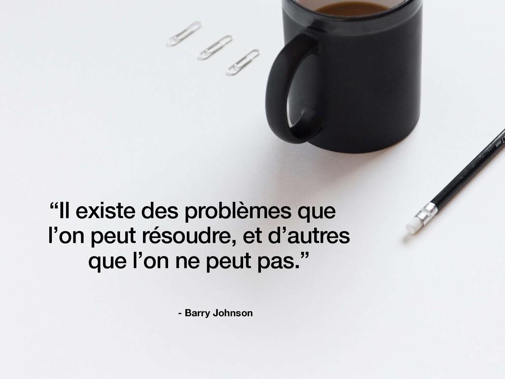 """- Barry Johnson """"Il existe des problèmes que l'..."""