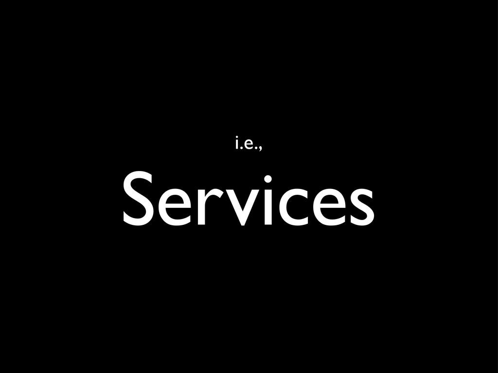 i.e., Services