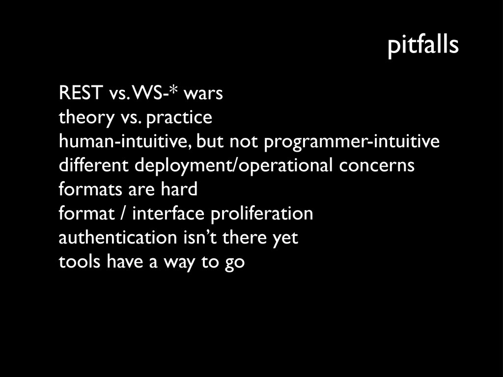 pitfalls REST vs. WS-* wars theory vs. practice...