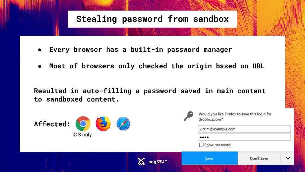 Stealing password from sandbox ● Every browser ...