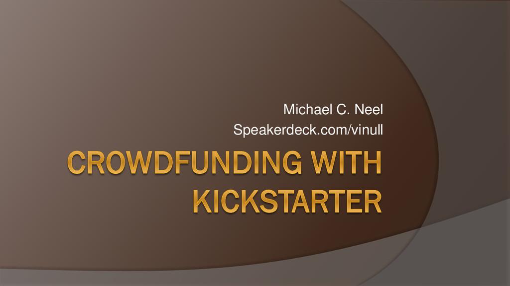 Michael C. Neel Speakerdeck.com/vinull