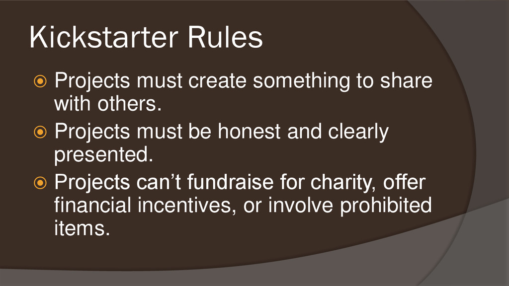 Kickstarter Rules  Projects must create someth...