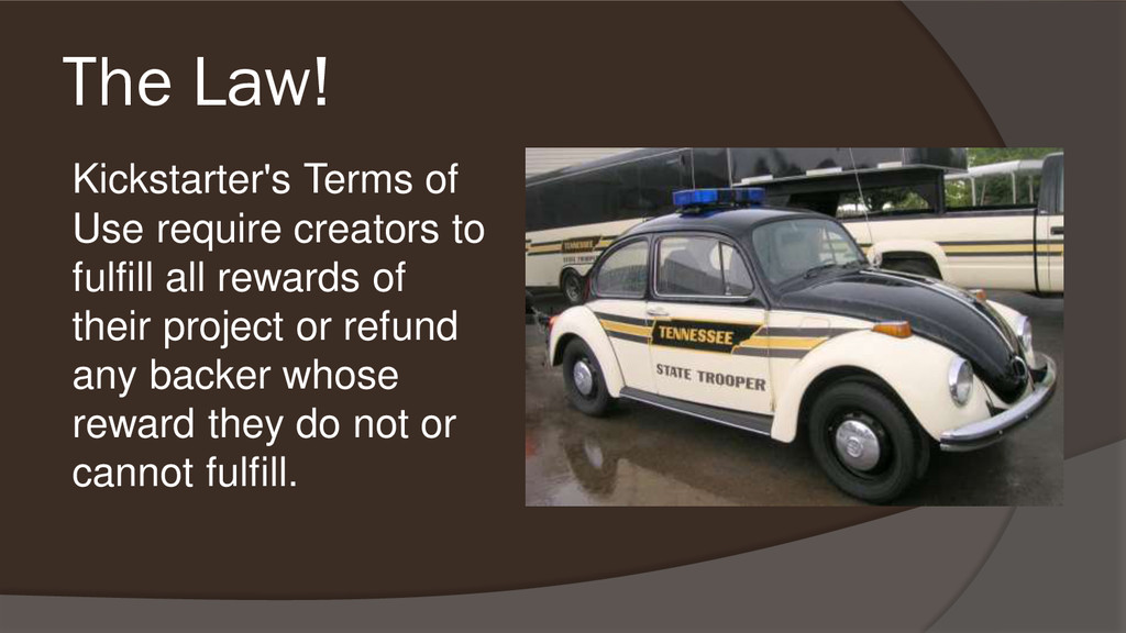 The Law! Kickstarter's Terms of Use require cre...