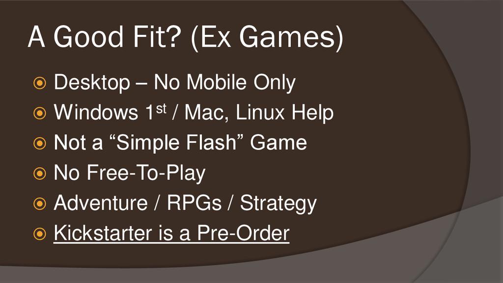A Good Fit? (Ex Games)  Desktop – No Mobile On...