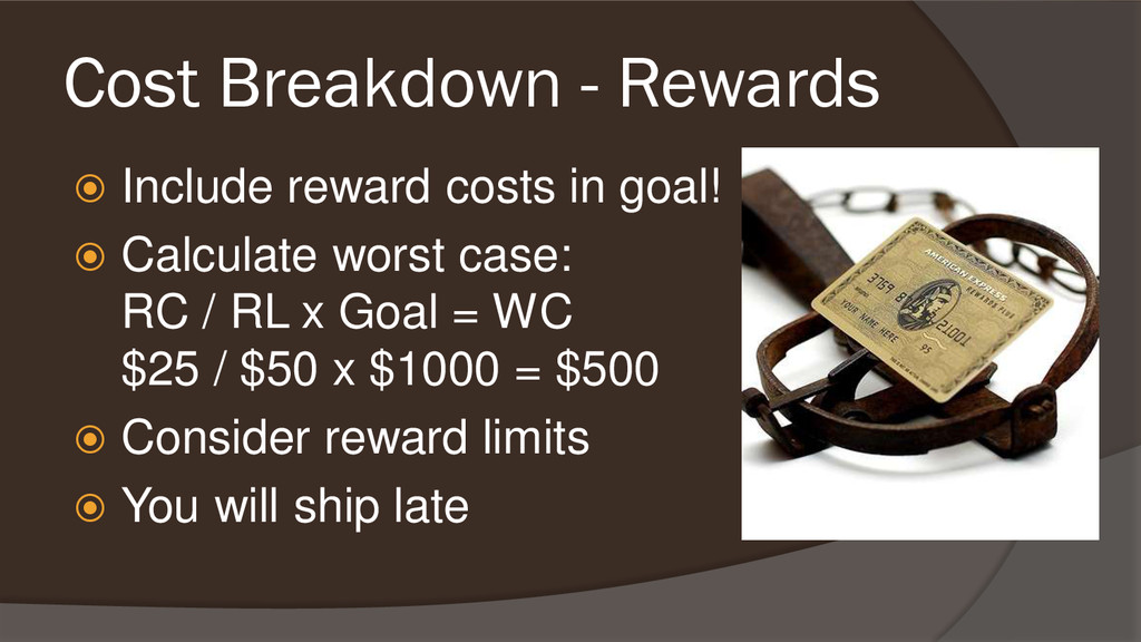 Cost Breakdown - Rewards  Include reward costs...