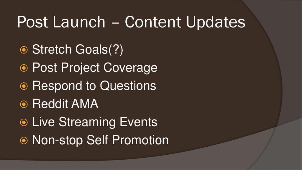 Post Launch – Content Updates  Stretch Goals(?...