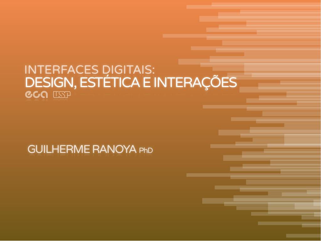 INTERFACES DIGITAIS: GUILHERME RANOYA PhD DESIG...