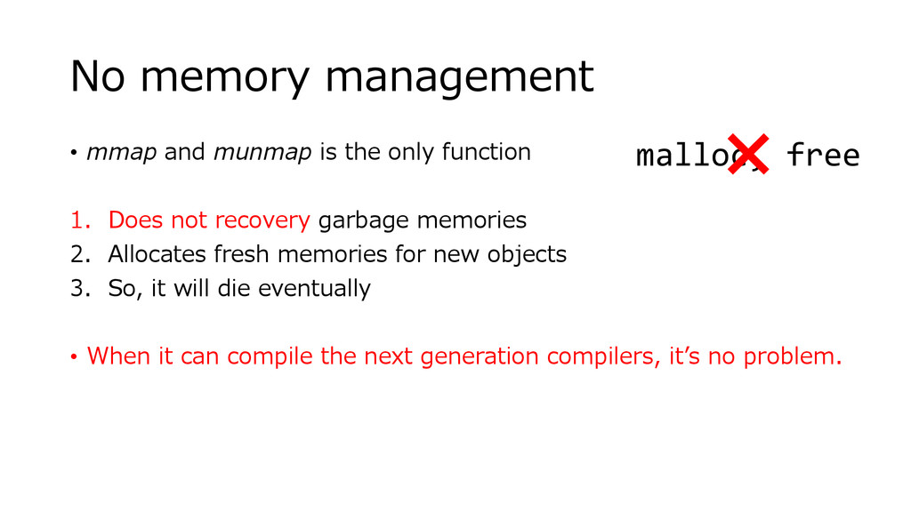No memory management • mmap and munmap is the o...