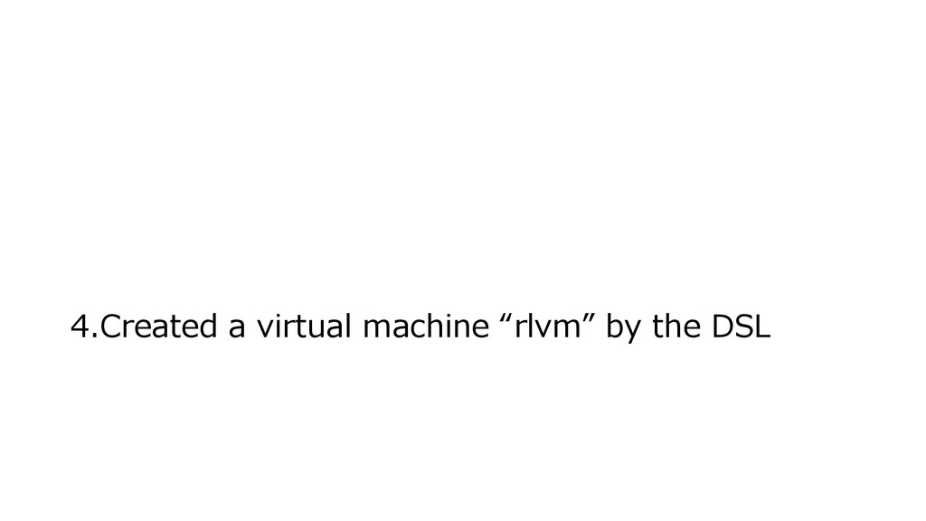 "4.Created a virtual machine ""rlvm"" by the DSL"