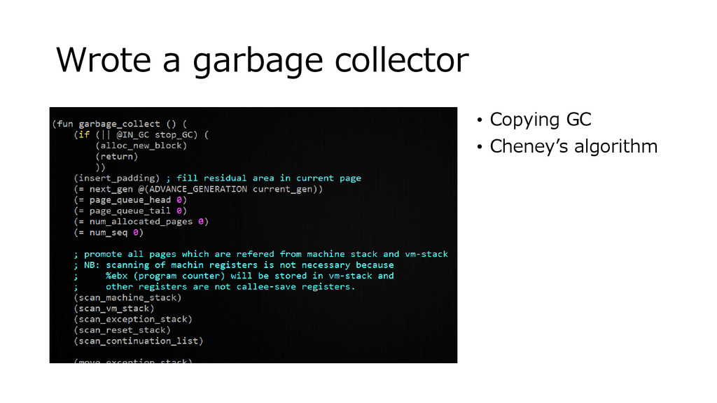 Wrote a garbage collector • Copying GC • Cheney...