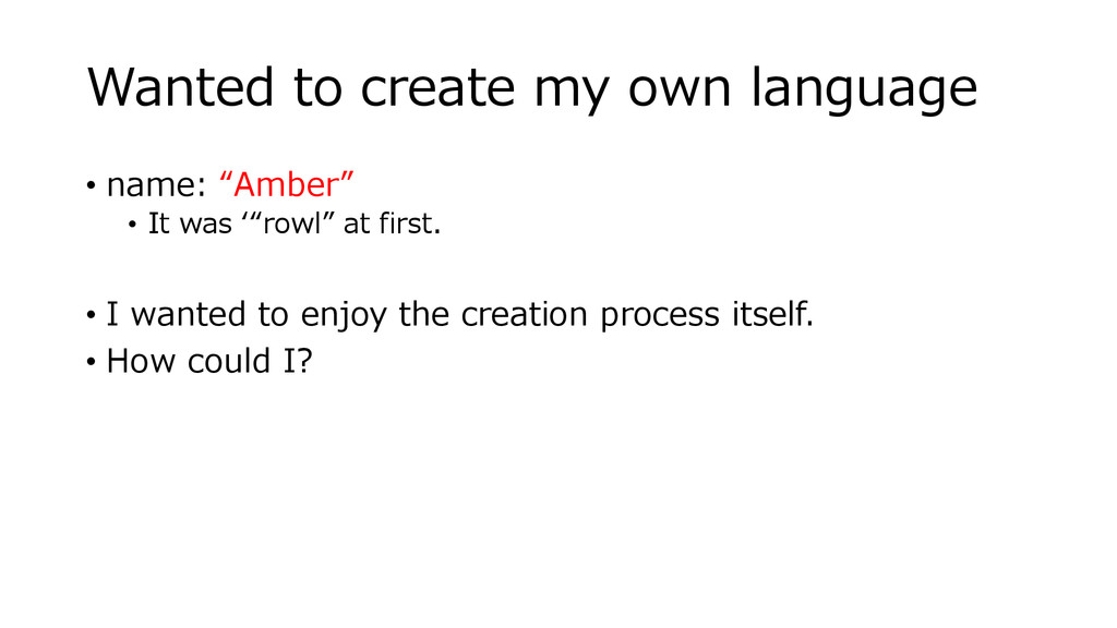 "Wanted to create my own language • name: ""Amber..."