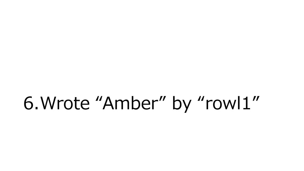 "6.Wrote ""Amber"" by ""rowl1"""