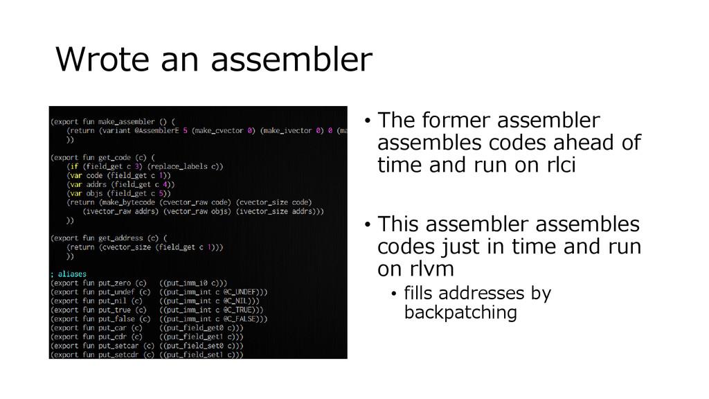 Wrote an assembler • The former assembler assem...