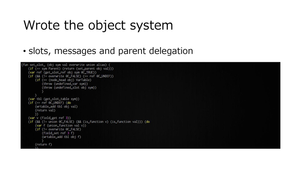Wrote the object system • slots, messages and p...