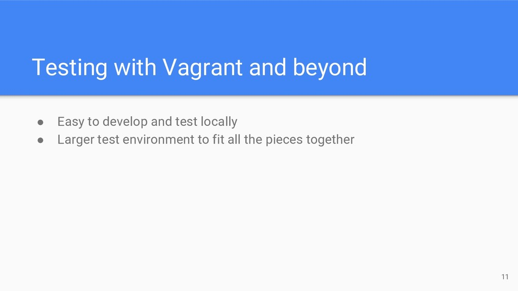 Testing with Vagrant and beyond ● Easy to devel...