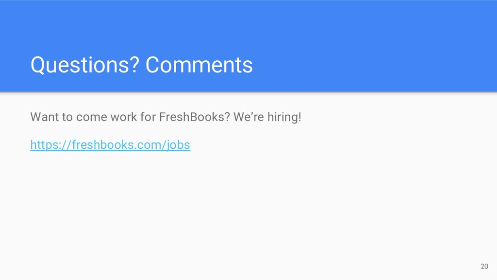 Questions? Comments Want to come work for Fresh...