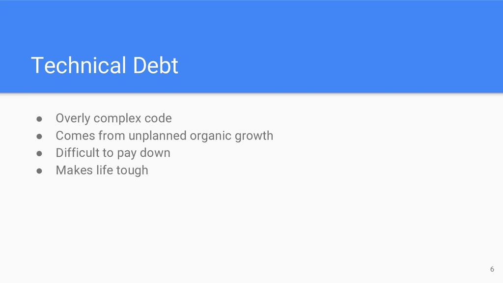 Technical Debt ● Overly complex code ● Comes fr...