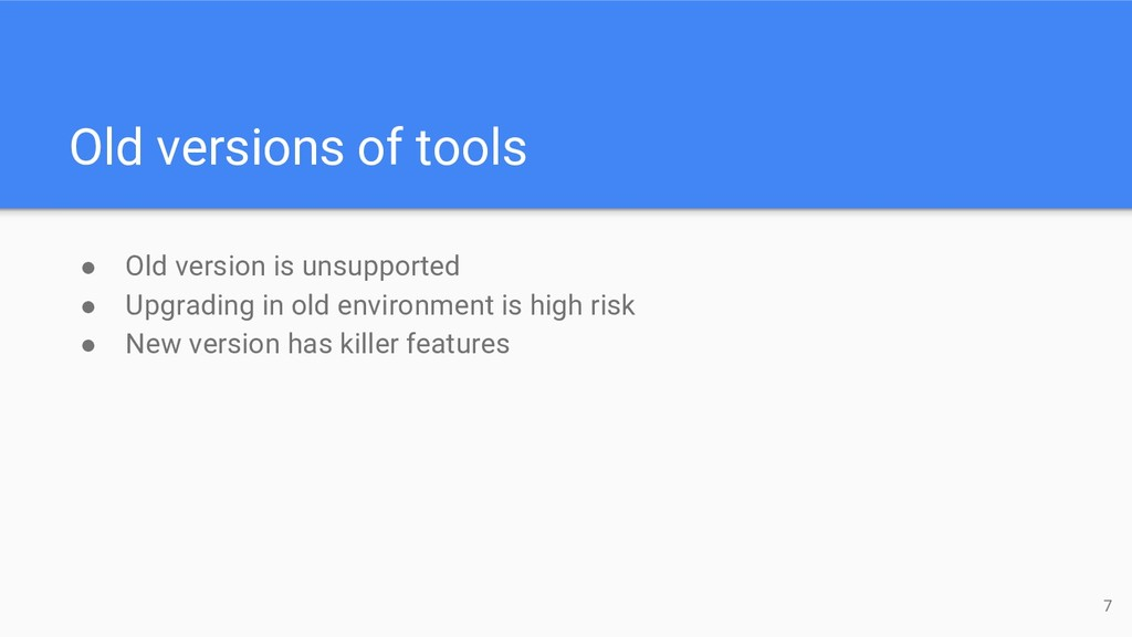 Old versions of tools 7 ● Old version is unsupp...