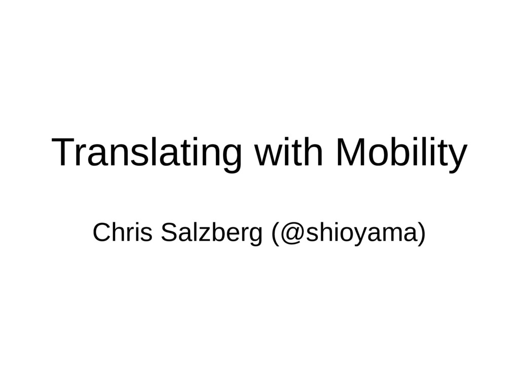 Translating with Mobility Chris Salzberg (@shio...