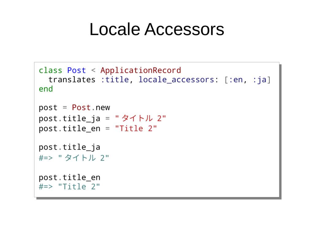 Locale Accessors class Post < ApplicationRecord...