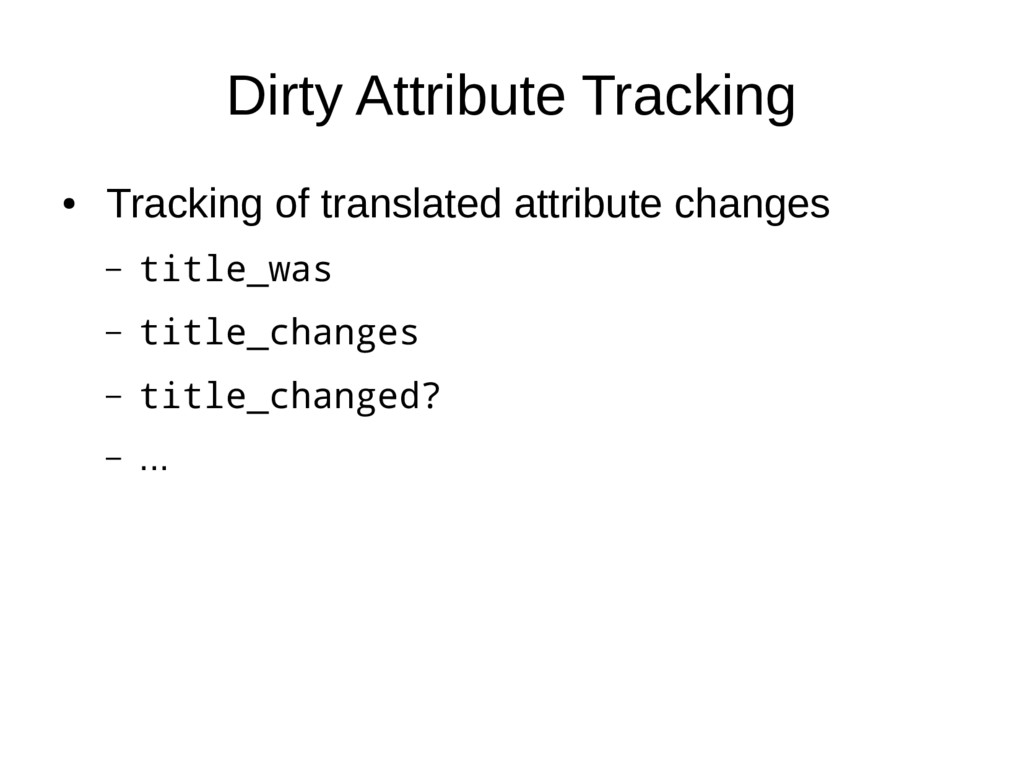 Dirty Attribute Tracking ● Tracking of translat...