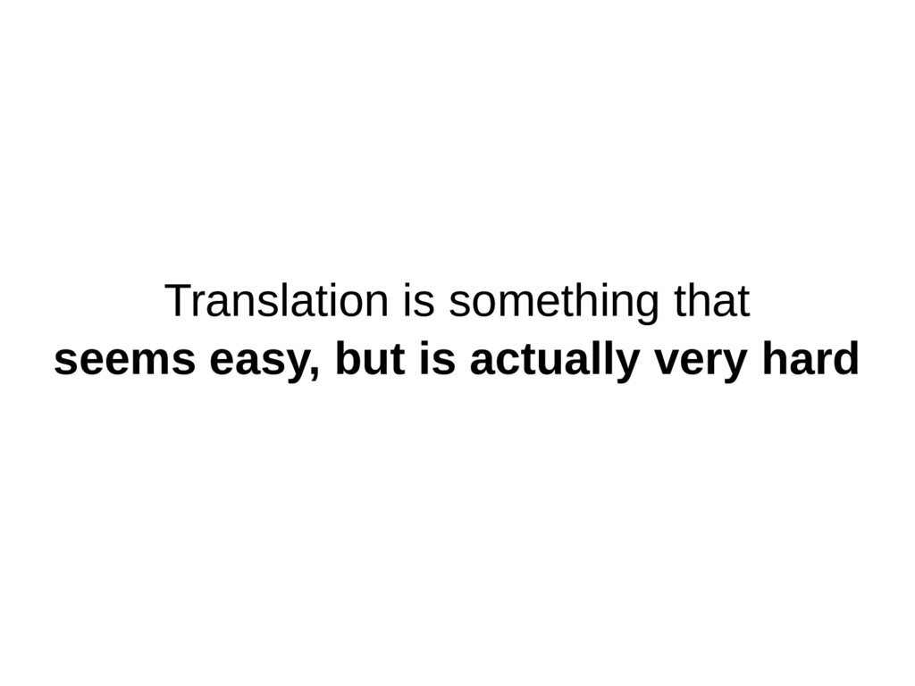 Translation is something that seems easy, but i...