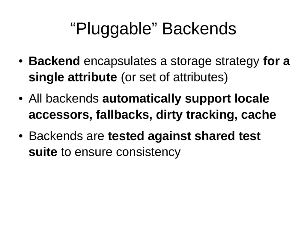 """Pluggable"" Backends ● Backend encapsulates a s..."