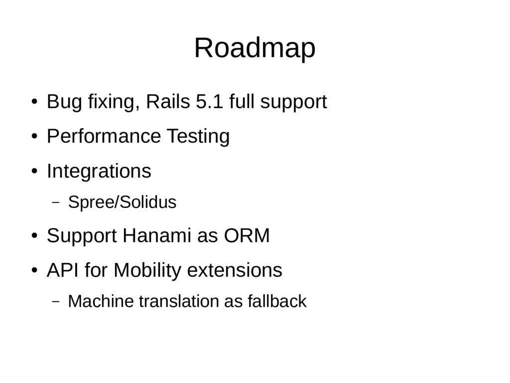 Roadmap ● Bug fixing, Rails 5.1 full support ● ...