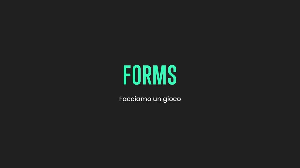 Facciamo un gioco FORMS