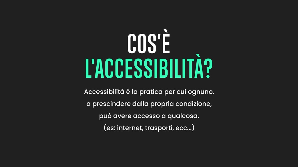 Accessibilità è la pratica per cui ognuno, a pr...